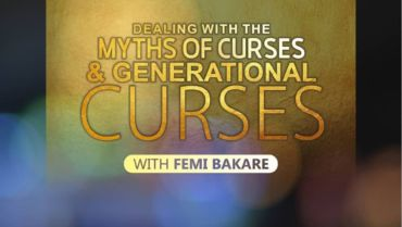 Dealing With The Myths Of Curses and Generational Curses (Part 11)