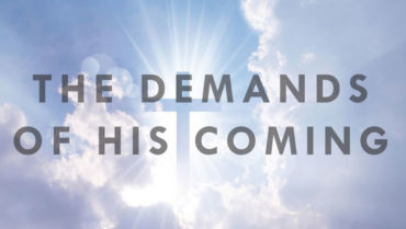 The Demands of His Coming